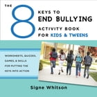 The 8 Keys to End Bullying Activity Book for Kids & Tweens: Worksheets, Quizzes, Games, & Skills…