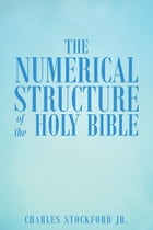 The Numerical Structure of the Holy Bible by Charles Stockford Jr.
