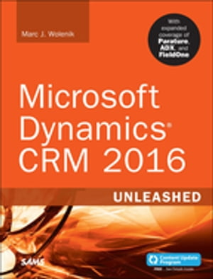 Microsoft Dynamics CRM 2016 Unleashed (includes Content Update Program) With Expanded Coverage of Parature,  ADX and FieldOne