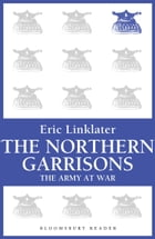 The Northern Garrisons: The Army at War Series