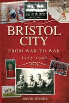 Bristol City: From War to War 1915-1946 by David Woods