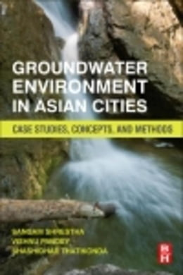 Book Groundwater Environment in Asian Cities: Concepts, Methods and Case Studies by Shrestha, Sangam