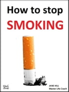 How to stop SMOKING by Jane Hill