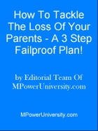 How To Tackle The Loss Of Your Parents - A 3 Step Failproof Plan! by Editorial Team Of MPowerUniversity.com