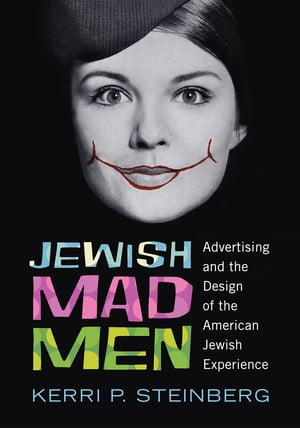 Jewish Mad Men Advertising and the Design of the American Jewish Experience
