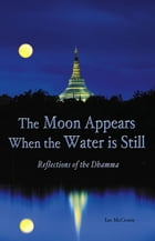 The Moon Appears When the Water Is Still: Reflections of the Dhamma by Ian McCrorie