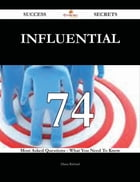 Influential 74 Success Secrets - 74 Most Asked Questions On Influential - What You Need To Know