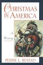 Christmas in America: A History by Penne L. Restad