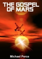 The Gospel of Mars by Michael Perce