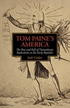 Tom Paine's America: The Rise and Fall of Transatlantic Radicalism in the Early Republic by Seth Cotlar