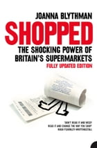 Shopped: The Shocking Power of British Supermarkets by Joanna Blythman