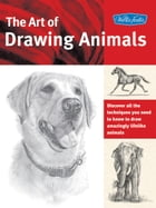 The Art of Drawing Animals: Discover all the techniques you need to know to draw amazingly lifelike animals: Discover all the techniques you need to k by Patricia Getha,Cindy Smith,Nolon Stacey,Linda Weil,Debra Kauffman