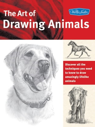 The Art of Drawing Animals: Discover all the techniques you need to know to draw amazingly lifelike animals: Discover all the techniques you need to k