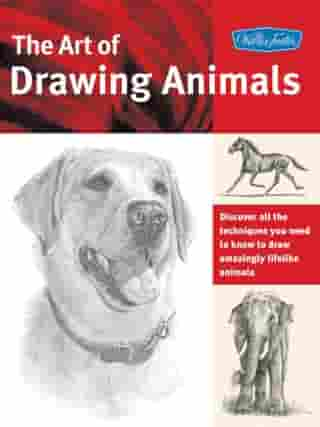 The Art of Drawing Animals: Discover all the techniques you need to know to draw amazingly lifelike animals: Discover all the techniques you need to know to draw amazingly lifelike animals