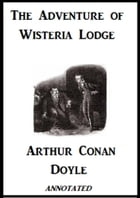 The Adventure of Wisteria Lodge (Annotated) by Arthur Conan Doyle