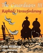 The Guardians III - Raphaels Herausforderung: Gay Romance by Celia Williams