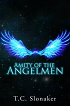 Amity of the Angelmen by T.C. Slonaker