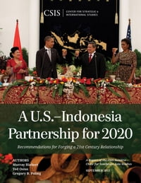 A U.S.-Indonesia Partnership for 2020: Recommendations for Forging a 21st Century Relationship