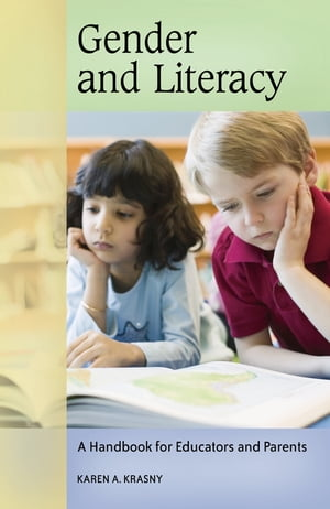 Gender and Literacy: A Handbook for Educators and Parents A Handbook for Educators and Parents