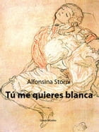 Tú me quieres blanca by Alfonsina Storni