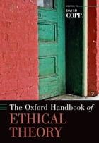 The Oxford Handbook of Ethical Theory by David Copp