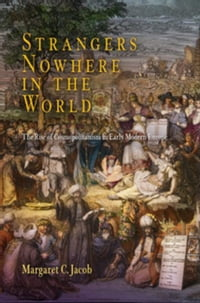 Strangers Nowhere in the World: The Rise of Cosmopolitanism in Early Modern Europe