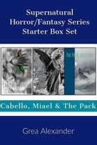 Supernatural Horror/Fantasy Series Starter Box Set: Cabello, Miael & The Pack by Grea Alexander