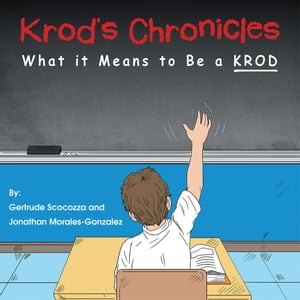 Krod's Chronicles What It Means to Be a K.R.O.D.