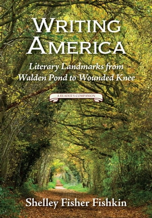 Writing America Literary Landmarks from Walden Pond to Wounded Knee (A Reader's Companion)