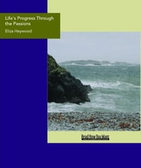 Life's Progress Through The Passions : The Adventures Of Natura