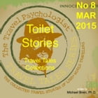 Travel Tales Collections: Toilet Stories: No. 8 March 2015 by Michael Brein, Ph.D.