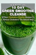 10 Day Green Smoothie Cleanse: 50 New Cholesterol Crusher Recipes To Reduce Cholesterol The Natural Way fba2319e-c314-4683-8a86-e9a30937a09e