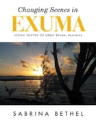 Changing Scenes in Exuma: Scenic Photos of Great Exuma, Bahamas by Sabrina Bethel