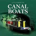 Little Book of Canal Boats by Steve Lanham