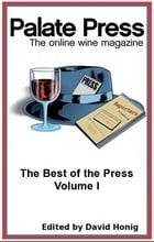 Palate Press: The online wine magazine, The Best of the Press, Volume I by David Honig
