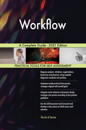 Workflow A Complete Guide - 2021 Edition by Gerardus Blokdyk