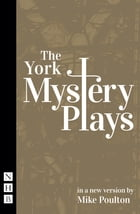 The York Mystery Plays (NHB Classic Plays) by Mike Poulton