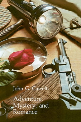 Book Adventure, Mystery, and Romance: Formula Stories as Art and Popular Culture by John G. Cawelti