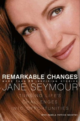 Book Remarkable Changes: Turning Life's Challenges into Opportunities by Jane Seymour