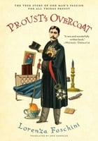 Proust's Overcoat: The True Story of One Man's Passion for All Things Proust by Lorenza Foschini