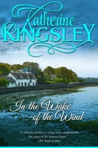 In the Wake of the Wind by Katherine Kingsley