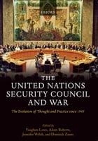 The United Nations Security Council and War : The Evolution of Thought and Practice since 1945: The…
