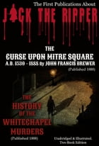 JACK THE RIPPER - First Publications (Published 1888. Illustrated): THE CURSE UPON MITRE SQUARE. A. D. 1530 - 1888 & THE HISTORY OF THE WHITECHAPEL MU by Ben Hammott