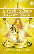 A French Song in New York: The French Girl Series by anna adams
