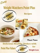 Easy Weight Watchers Point Plus 30 Minutes or Less Recipes: Delicious Healthy Dishes with Point Plus Values 4 or Less for Weight Loss by Mariah Parton