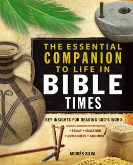 Book The Essential Companion to Life in Bible Times: Key Insights for Reading God's Word by Moisés Silva