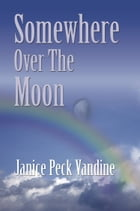 Somewhere Over the Moon by Janice Peck Vandine