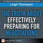 The Truth About Effectively Preparing for Negotiations by Leigh L. Thompson