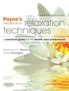 Relaxation Techniques E-Book: A Practical Handbook for the Health Care Professional by Rosemary A. Payne, BSc(Hons)Psychology, MCSP