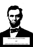 Speeches & Letters Of Abraham Lincoln 1832-1865 by Abraham Lincoln